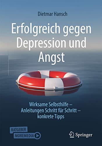 Erfolgreich gegen Depression und Angst: Wirksame Selbsthilfe - Anleitungen Schritt für Schritt - konkrete Tipps