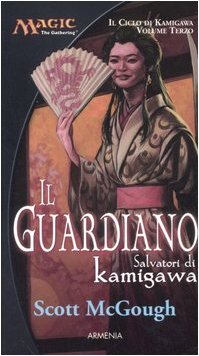 Il guardiano. Salvatori di Kamigawa. Il ciclo di Kamigawa. Magic the Gathering (Vol. 3)
