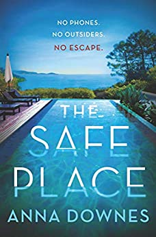 The Safe Place: No phones. No outsiders. No escape. by [Anna Downes]