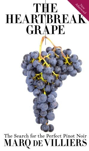 The Heartbreak Grape: The Search for the Perfect Pinot Noir