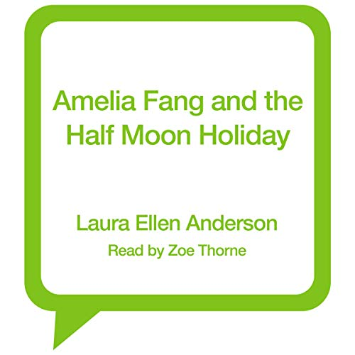 Amelia Fang and the Half Moon Holiday audiobook cover art