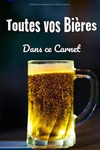 Toutes vos bières: Journal de dégustation de bière. Quelle bière avez-vous bu ? L'avez-vous aimé ? Ce journal est parfait pour les amateurs de bière qui veulent se souvenir de leurs meilleures bières
