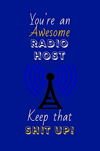 You're An Awesome Radio Host Keep That Shit Up!: Radio Host Gifts: Novelty Gag Notebook Gift: Lined Paper Paperback Journal