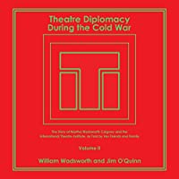 Theatre Diplomacy During the Cold War: The Story of Martha Wadsworth Coigney and the International Theatre Institute, As Told by Her Friends and Family Volume II