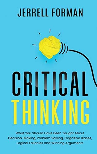 Critical Thinking What You Should Have Been Taught About Decision Making Problem Solving Cognitive product image