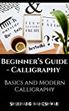 Beginner's Guide - Calligraphy Basics and Modern Calligraphy (English Edition)