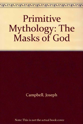 Primitive Mythology: The Masks of God