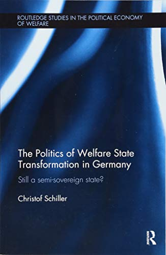 The Politics of Welfare State Transformation in Germany: Still a Semi-Sovereign State? (Routledge Studies in the Political Economy of Welfare) ~ TOP Books