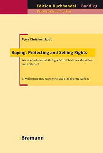 Buying, Protecting and Selling Rights (dt. Ausgabe): Wie urheberrechtlich geschützte Werke erworben, gesichert und verbreitet werden: Wie man ... sichert und verbreitet (Edition Buchhandel)