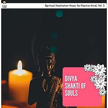 Divya Shakti Of Souls - Spiritual Meditation Music For Positive Mind, Vol. 3
