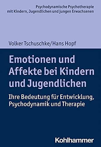Emotionen und Affekte bei Kindern und Jugendlichen: Ihre Bedeutung für Entwicklung, Psychodynamik und Therapie (Psychodynamische Psychotherapie mit ... Praxis und Anwendungen im 21. Jahrhundert)