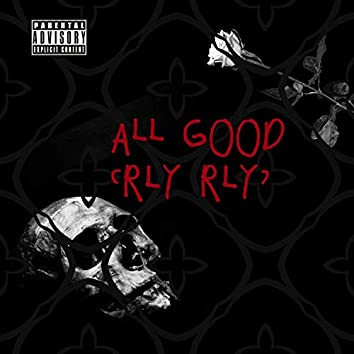 All Good (RLY RLY)