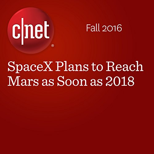 SpaceX Plans to Reach Mars as Soon as 2018 audiobook cover art