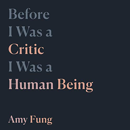 Before I Was a Critic I Was a Human Being audiobook cover art