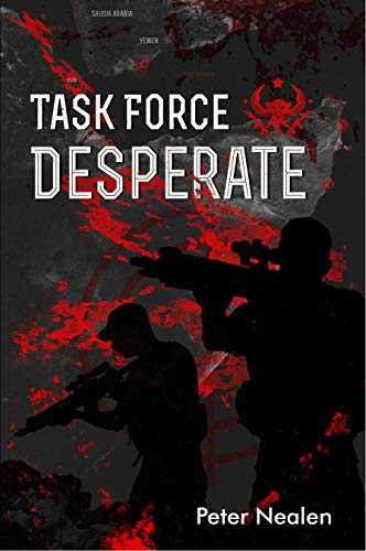 Task Force Desperate (American Praetorians Book 1) by [Peter Nealen]