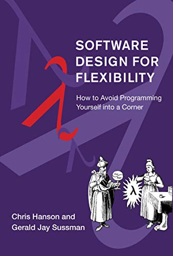 Compare Textbook Prices for Software Design for Flexibility: How to Avoid Programming Yourself into a Corner  ISBN 9780262045490 by Hanson, Chris,Sussman, Gerald Jay