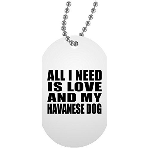 All I Need Is Love And My Havanese Dog - Military Dog Tag Militär Hundemarke Weiß Silberkette ID-Anhänger - Geschenk zum Geburtstag Jahrestag Muttertag Vatertag