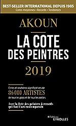 La cote des peintres 2019 - Best-seller international depuis 1985. Cotes moyennes - Records - Tendances de Jacques-Armand Akoun