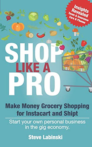 Shop Like a Pro: Make Money Grocery Shopping for Instacart and Shipt -  Labinski, Steve, Paperback