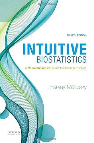 Compare Textbook Prices for Intuitive Biostatistics: A Nonmathematical Guide to Statistical Thinking 4 Edition ISBN 9780190643560 by Motulsky, Harvey