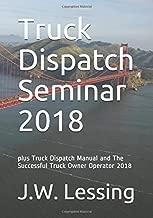 Truck Dispatch Seminar 2018: plus Truck Dispatch Manual and The Successful Truck Owner Operator 2018