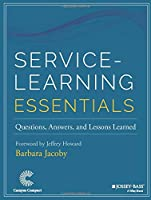 Service-Learning Essentials: Questions, Answers, and Lessons Learned (Jossey-bass Higher and Adult Education Series)