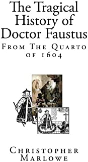 The Tragical History of Doctor Faustus: From The Quarto of 1604