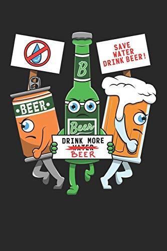 Beer Drink More Beer Save Water Drink Beer!: DIN A5 Bier Notizheft leer   120 Seiten leeres Bier Notizbuch für Notizen in Schule, Universität, Arbeit ...   Eine tolles Geschenk für Ihre Liebsten.