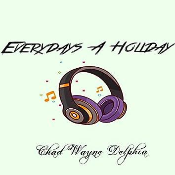 Everydays a Holiday!