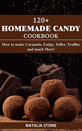 120+ Homemade Candy Cookbook: How to make Caramels, Fudge, Toffee, Truffles and Much More! (English Edition)