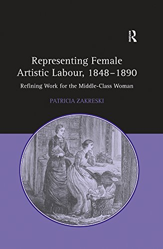 Representing Female Artistic Labour, 1848–1890: Refining Work for the Middle-Class Woman