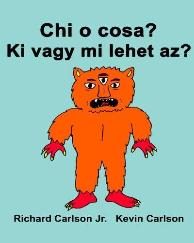 Chi o cosa? Ki vagy mi lehet az?: Libro illustrato per bambini Italiano-Ungherese (Edizione bilingue)