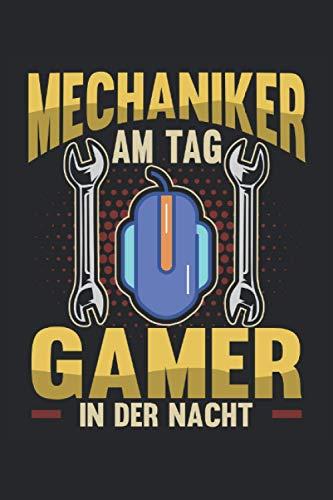 Mechaniker am Tag - Gamer in der Nacht: Notizbuch für Gamer, Zocker und Videospieler / Tagebuch / Journal für Notizen und Planungen / Planer und Erinnerungen