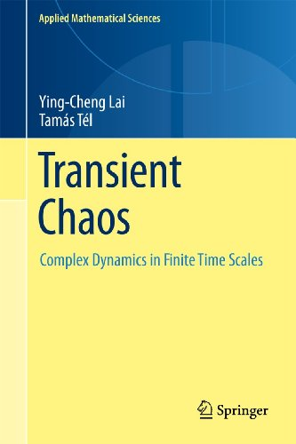 Transient Chaos: Complex Dynamics on Finite Time Scales (Applied Mathematical Sciences, 173, Band 173)