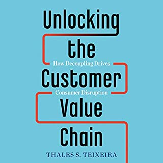 Unlocking the Customer Value Chain     How Decoupling Drives Consumer Disruption              By:                                                                                                                                 Thales S. Teixeira,                                                                                        Greg Piechota                               Narrated by:                                                                                                                                 Tom Weitzel                      Length: 11 hrs and 14 mins     14 ratings     Overall 4.7