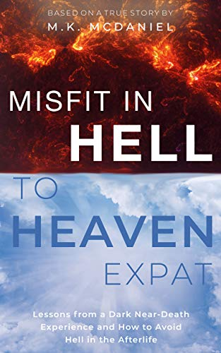 Misfit in Hell to Heaven Expat: Lessons from a Dark Near-Death Experience and How to Avoid Hell in the Afterlife (English Edition)