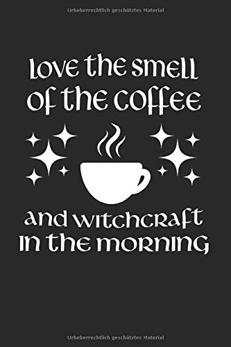 Love The Smell Of The Coffee And Witchcraft in The Morning: Witchcraft & kaffee Notizbuch 6'x9' Okkultismus Geschenk für Okkult & Coffee