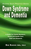 Down Syndrome and Dementia: A Guide for Family Members, Social and Health Care Staff and Students (Sharing Good Practice)