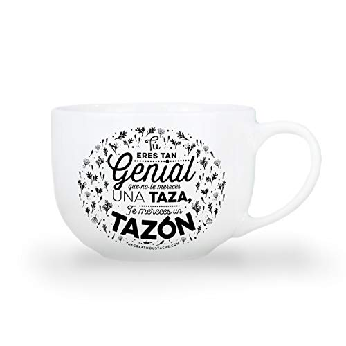 THE GREAT MOUSTACHE - Tazón - Tú Eres Tan Genial Que No Te Mereces Una Taza, Te Mereces Un Tazón