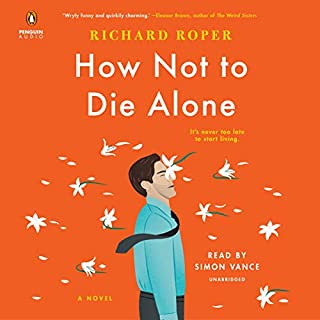 How Not to Die Alone                   By:                                                                                                                                 Richard Roper                               Narrated by:                                                                                                                                 Simon Vance                      Length: 8 hrs and 52 mins     28 ratings     Overall 4.5
