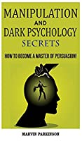 Manipulation and Dark Psychology Secrets: The Art of Speed Reading People! How to Analyze Someone Instantly, Read Body Language with NLP, Mind Control, Brainwashing, Emotional Influence and Hypnotherapy