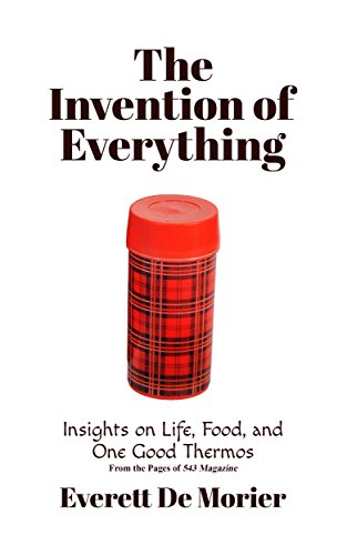 The Invention of Everything: Insights on Life, Food, and One Good Thermos (English Edition)