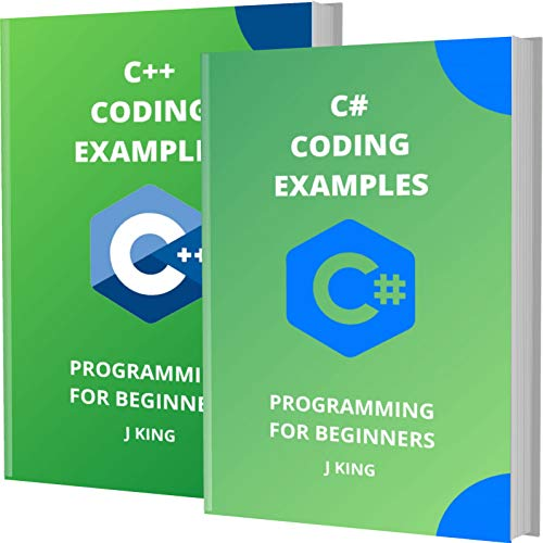 C# AND C++ CODING EXAMPLES: PROGRAMMING FOR BEGINNERS