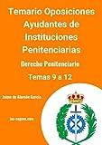 Temario de oposiciones Ayudante de Instituciones Penitenciarias: Derecho Penitenciario: Temas 9 a 12 (Parte de Derecho Penitenciario de las oposiciones a Ayudante de Instituciones Penitenciarias)