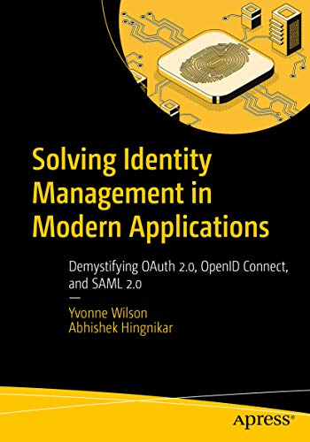 Solving Identity Management in Modern Applications: Demystifying OAuth 2.0, OpenID Connect, and SAML 2.0 (English Edition)