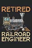 Retired Railroad Engineer: Notebook or Journal 6 x 9' 110 Pages Wide Lined Interior Flexible Paperback Matte Finish Writing Composition Note Keeping List Keeping Scheduling Studies Research Workbook