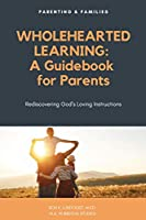 Wholehearted Learning: A Guidebook for Parents