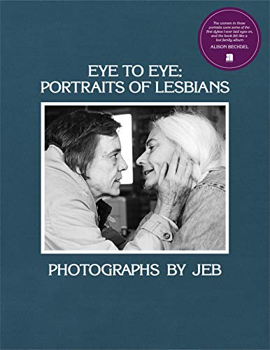 Compare Textbook Prices for Eye to Eye: Portraits of Lesbians  ISBN 9781944860370 by JEB,Lindsey, Lori,Flash, Lola,Corinne, Tee