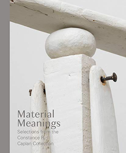 Material Meanings: Selections from the Constance R. Caplan Collection
