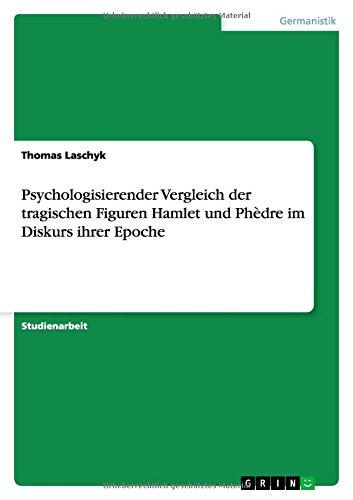 Psychologisierender Vergleich der tragischen Figuren Hamlet und Phèdre im Diskurs ihrer Epoche